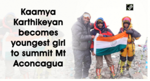 Kaamya Karthikeyan became youngest girl to climb Mt Aconcagua